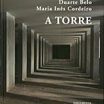 """Lançamento do livro """"A Torre"""" de Duarte Belo e Maria Inês Cordeiro"""