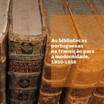 As bibliotecas portuguesas na transição para a modernidade: 1800-1850