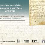 Congresso Nacional Desvendar Memórias: Arquivos e História Medieval | Lisboa 17 e 18 de Novembro 2016