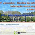 IIª Jornadas - Gestão de informação: Interação entre arquivistas e informáticos