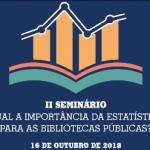 """II Seminário """"Qual a importância da estatística para Bibliotecas Públicas"""""""