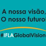 IFLA GLOBAL VISION IDEAS STORE: PARTICIPE ATÉ 31 DE OUTUBRO!