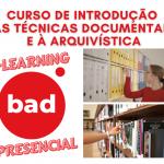 Cursos de Introdução às Técnicas Documentais e à Arquivística em formato e-learning e presencial