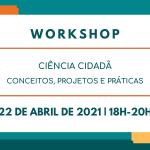 Workshop Ciência Cidadã: conceitos, projetos e práticas